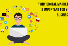 Photo of Why Digital Marketing is Important for your Business ?