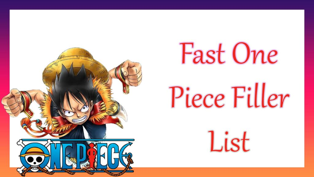 Fast One Piece Filler List